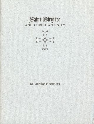 SAINT BIRGITTA AND CHRISTIAN UNITY. George F. KNELLER