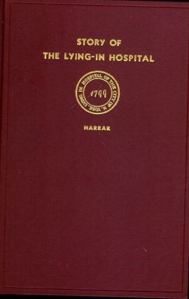 THE STORY OF THE LYING-IN HOSPITAL OF THE CITY OF NEW YORK. James A. HARRAR