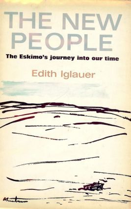 THE NEW PEOPLE: THE ESKIMO'S JOURNEY INTO OUR TIME. Edith IGLAUER.