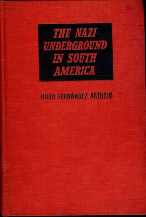 THE NAZI UNDERGROUND IN SOUTH AMERICA. Hugo Fernandez ARTUCIO