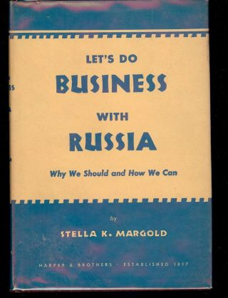 LET'S DO BUSINESS WITH RUSSIA. Stella K. MARGOLD