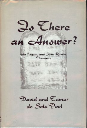 IS THERE AN ANSWER? AN INQUIRY INTO SOME HUMAN DILEMMAS. David de SOLA POOL