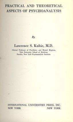 PRACTICAL AND THEORETICAL ASPECTS OF PSYCHOANALYSIS. Lawrence S. KUBIE