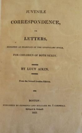 JUVENILE CORRESPONDENCE, OR LETTERS. Lucy AIKIN