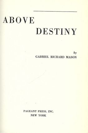 ABOVE DESTINY. Gabriel Richard MASON