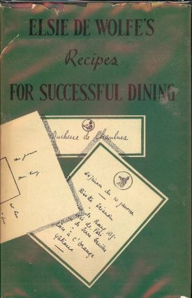 ELSIE DE WOLFE'S RECIPES FOR SUCCESSFUL DINING. Elsie de WOLFE