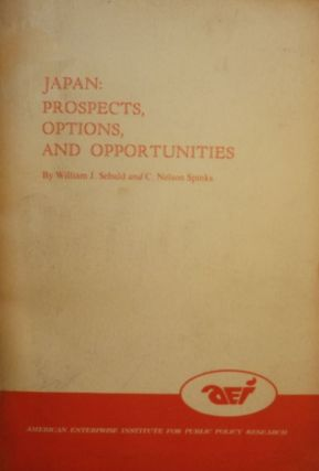 JAPAN: PROSPECTS, OPTIONS, AND OPPORTUNITIES. William J. SEBALD