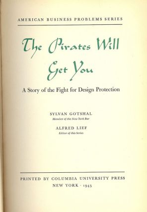 THE PIRATES WILL GET YOU: A STORY OF THE FIGHT FOR DESIGN PROTECTION. Sylvan GOTSHAL