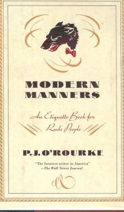 MODERN MANNERS: AN ETIQUETTE BOOK FOR RUDE PEOPLE. P. J. O'ROURKE
