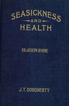 SEASICKNESS AND HEALTH: A MANUAL FOR TRAVELERS. Joseph BYRNE