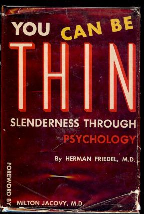 YOU CAN BE THIN! SLENDERNESS THROUGH PSYCHOLOGY. Herman FRIEDEL