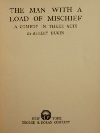 THE MAN WITH A LOAD OF MISCHIEF: A COMEDY IN THREE ACTS. Ashley DUKES