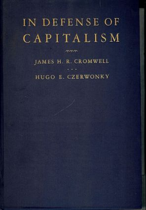 IN DEFENSE OF CAPITALISM: AN EXPLANATION OF THE FUNCTIONING OF OUR. James H. R. CROMWELL