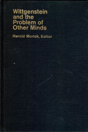WITTGENSTEIN AND THE PROBLEM OF OTHER MINDS. Harold MORICK