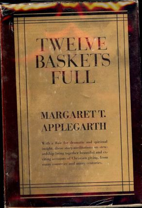 TWELVE BASKETS FULL. Margaret T. APPLEGARTH
