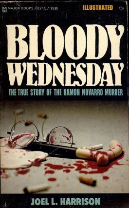 BLOODY WEDNESDAY: THE TRUE STORY OF THE RAMON NAVARRO MURDER. Joel L. HARRISON