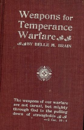 WEAPONS FOR TEMPERANCE WARFARE: SOME PLANS AND PROGRAMMES FOR USE IN. Belle M. BRAIN