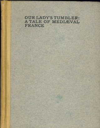 OUR LADY'S TUMBLER: A TALE OF MEDIAEVAL FRANCE. Isabel BUTLER