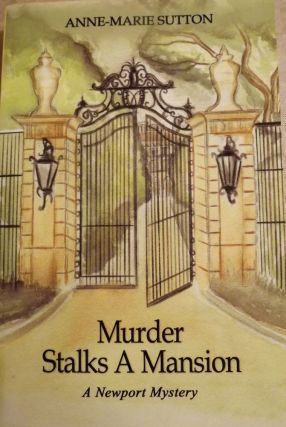 MURDER STALKS A MANSION: A NEWPORT MYSTERY. Anne-Marie SUTTON.