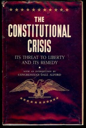 THE CONSTITUTIONAL CRISIS: ITS THREAT TO LIBERTY AND ITS REMEDY. Dale ALFORD