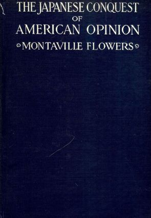 THE JAPANESE CONQUEST OF AMERICAN OPINION. Montaville FLOWERS
