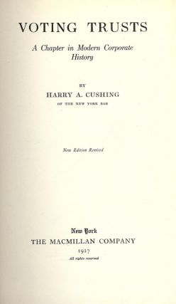 VOTING TRUSTS: A CHAPTER IN MODERN CORPORATE HISTORY. Harry A. CUSHING