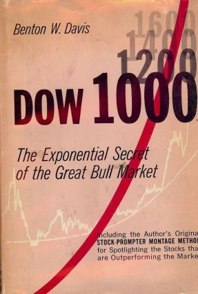 DOW 1000: THE EXPONENTIAL SECRET OF THE GREAT BULL MARKET. Benton W. DAVIS