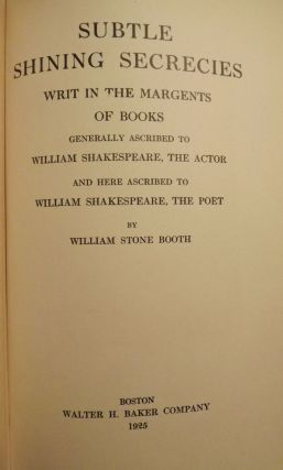 SUBTLE SHINING SECRECIES WRIT IN THE MARGENTS OF BOOKS GENERALLY. William Stone BOOTH