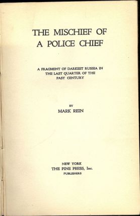 THE MISCHIEF OF A POLICE CHIEF: A FRAGMENT OF DARKEST RUSSIA IN THE. Mark REIN