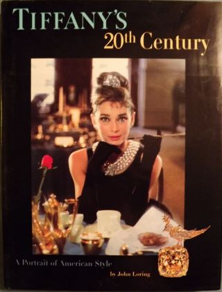 TIFFANY'S 20TH CENTURY: A PORTRAIT OF AMERICAN STYLE. John LORING