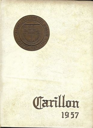 CALDWELL COLLEGE FOR WOMEN. CARILLON 1957 Year Book. CALDWELL COLLEGE FOR WOMEN