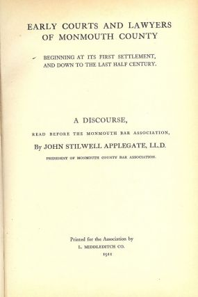 EARLY COURTS AND LAWYERS OF MONMOUTH COUNTY BEGINNING AT ITS FIRST. John Stilwell APPLEGATE