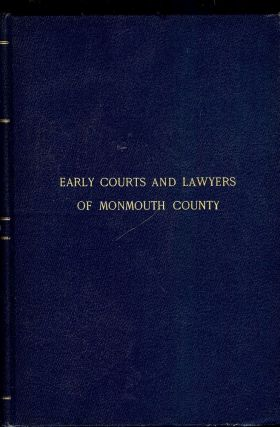 EARLY COURTS AND LAWYERS OF MONMOUTH COUNTY BEGINNING AT ITS FIRST