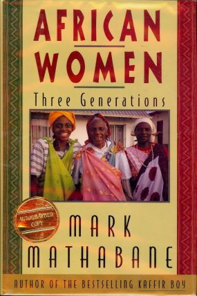 AFRICAN WOMEN: THREE GENERATIONS. Mark MATHABANE