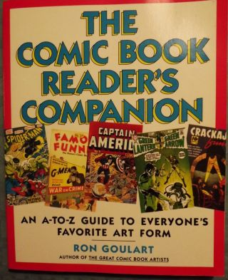 THE COMIC BOOK READER'S COMPANION: AN A-TO-Z GUIDE TO EVERYONE'S. Ron GOULART