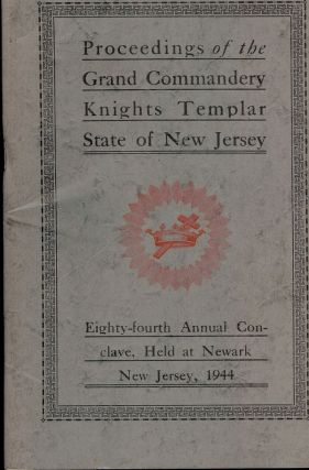 PROCEEDINGS GRAND COMMANDERY KNIGHTS TEMPLAR STATE NEW JERSEY 1944. Sir Knight William H....