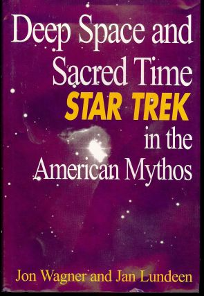 DEEP SPACE AND SACRED TIME: STAR TREK IN THE AMERICAN MYTHOS. Jon WAGNER