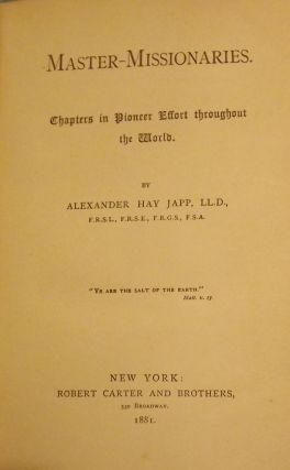 MASTER MISSIONARIES: CHAPTERS IN PIONEER EFFORT THROUGHOUT THE WORLD. Alexander Hay JAPP