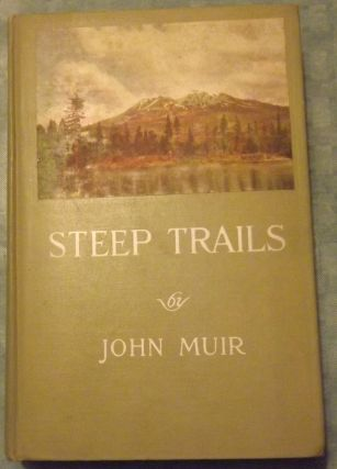 STEEP TRAILS. Edited By William Frederic Bade. With Illustrations. John MUIR.