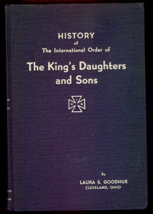 HISTORY OF THE INTERNATIONAL ORDER OF THE KING'S DAUGHTERS AND SONS. VOLUME II- PART 1:...