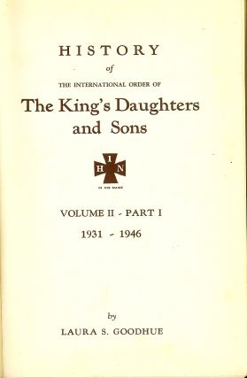 HISTORY OF THE INTERNATIONAL ORDER OF THE KING'S DAUGHTERS AND SONS. VOLUME II- PART 1: 1931-1946