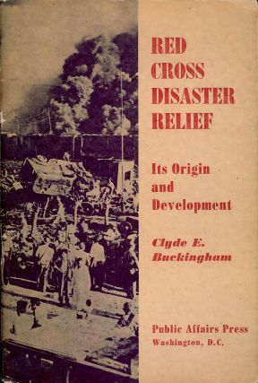 RED CROSS DISASTER RELIEF: ITS ORIGIN AND DEVELOPMENT. Clyde E. BUCKINGHAM