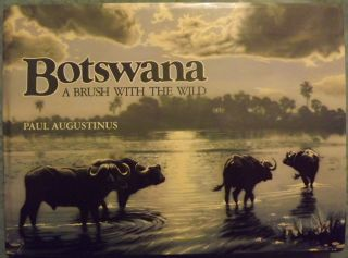 BOTSWANA: A BRUSH WITH THE WILD. Foreword by Ian Player. Paul AUGUSTINUS
