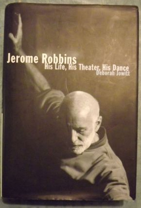 JEROME ROBERTS: HIS LIFE, HIS THEATER, HIS DANCE. Deborah JOWITT