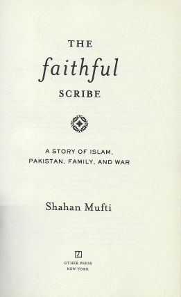 THE FAITHFUL SCRIBE: A STORY OF ISLAM, PAKISTAN, FAMILY, AND WAR.