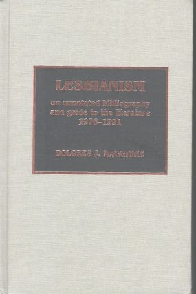 LESBIANISM: AN ANNOTATED BIBLIOGRAPHY AND GUIDE TO THE LITERATURE 1976-1991. Dolores J. MAGGIORE