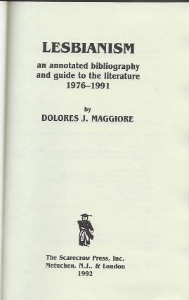 LESBIANISM: AN ANNOTATED BIBLIOGRAPHY AND GUIDE TO THE LITERATURE 1976-1991