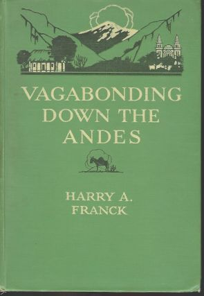 VAGABONDING DOWN THE ANDES. Harry A. FRANCK