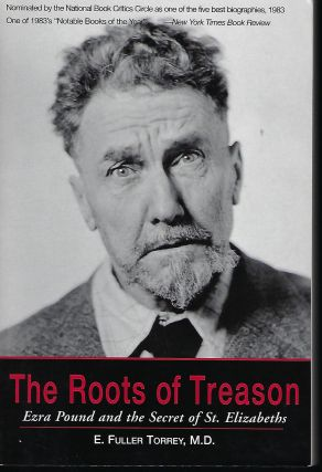 THE ROOTS OF TREASON: EZRA POUND AND THE SECRET OF ST. ELIZABETHS. E. Fuller TORREY