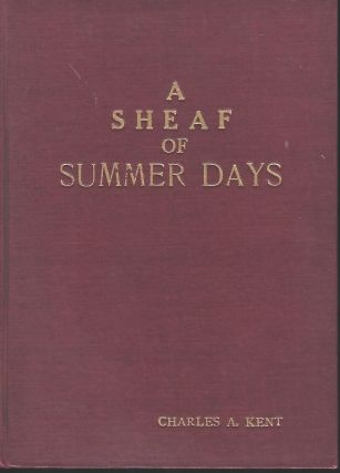 A SHEAF OF SUMMER DAYS. Charles A. KENT